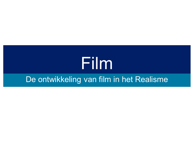 Film De ontwikkeling van film in het Realisme