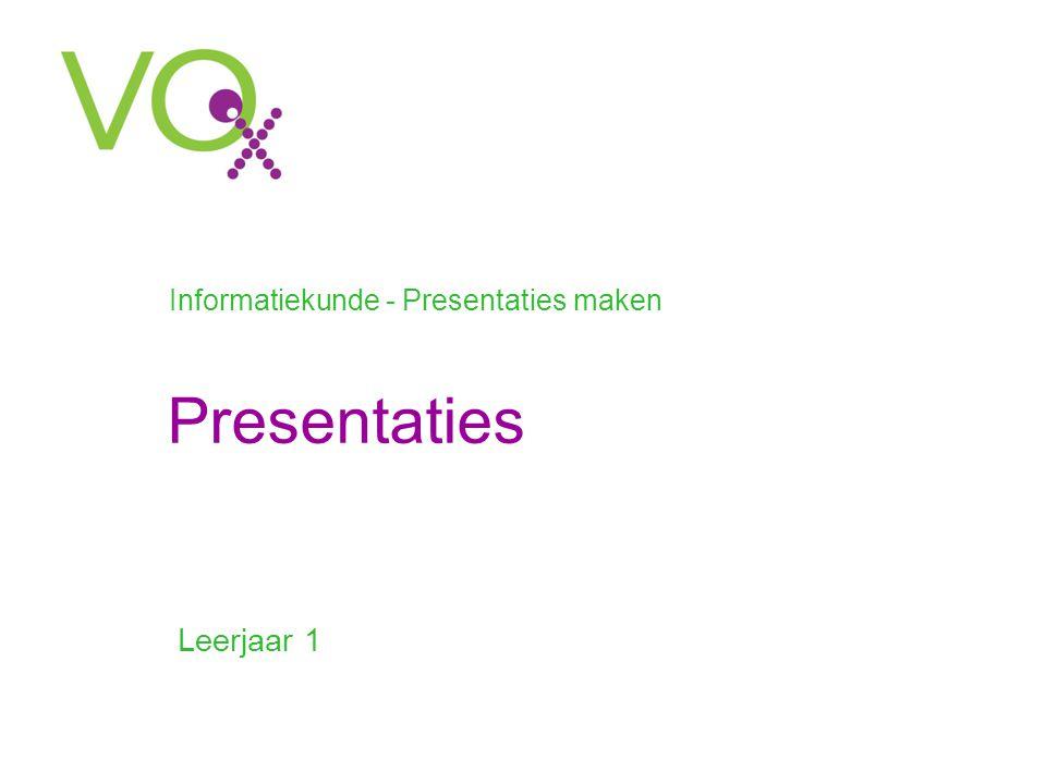 Presentaties •Leerjaar 1 Informatiekunde - Presentaties maken