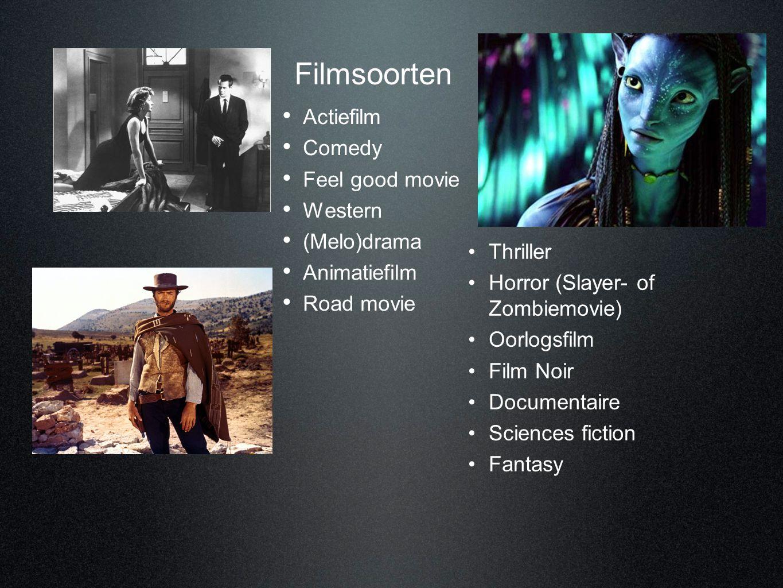 • Actiefilm • Comedy • Feel good movie • Western • (Melo)drama • Animatiefilm • Road movie •Thriller •Horror (Slayer- of Zombiemovie) •Oorlogsfilm •Fi