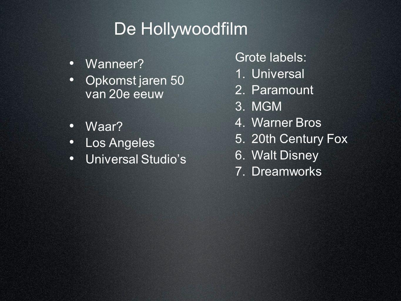 De Hollywoodfilm • Wanneer? • Opkomst jaren 50 van 20e eeuw • Waar? • Los Angeles • Universal Studio's Grote labels: 1.Universal 2.Paramount 3.MGM 4.W