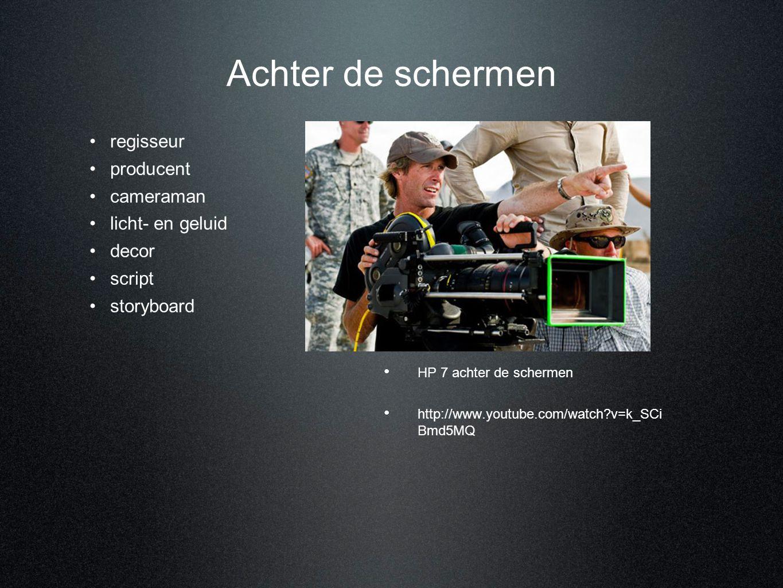 Achter de schermen • HP 7 achter de schermen • http://www.youtube.com/watch?v=k_SCi Bmd5MQ •regisseur •producent •cameraman •licht- en geluid •decor •
