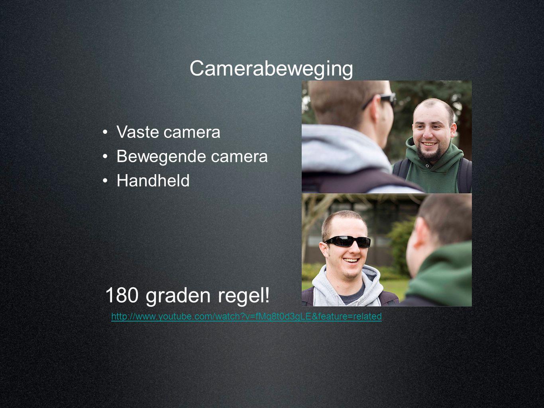 Camerabeweging 180 graden regel! •Vaste camera •Bewegende camera •Handheld http://www.youtube.com/watch?v=fMq8t0d3gLE&feature=related
