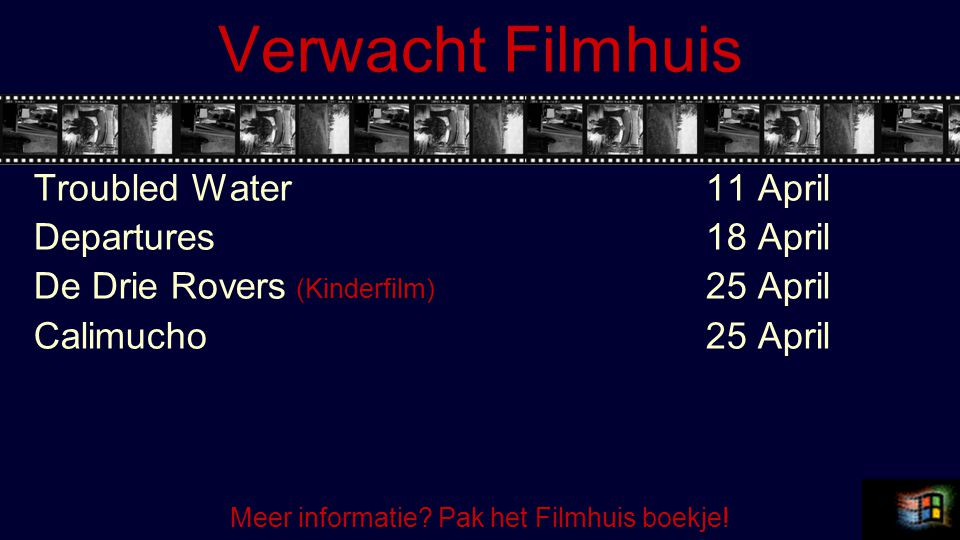 Verwacht Filmhuis Troubled Water11 April Departures18 April De Drie Rovers (Kinderfilm) 25 April Calimucho25 April Meer informatie.