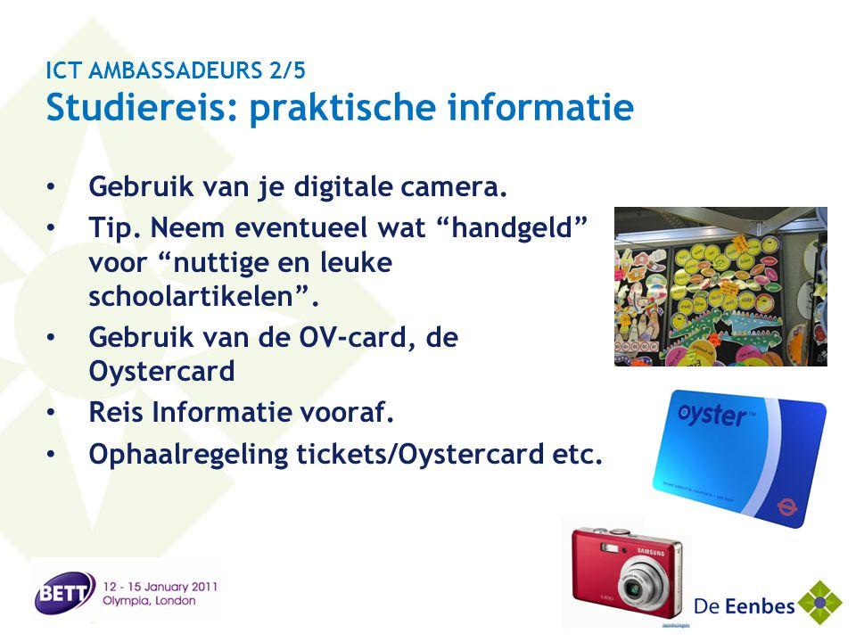 """ICT AMBASSADEURS 2/5 Studiereis: praktische informatie • Gebruik van je digitale camera. • Tip. Neem eventueel wat """"handgeld"""" voor """"nuttige en leuke s"""