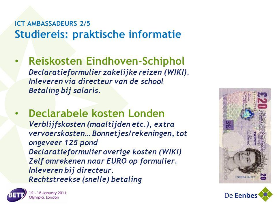 ICT AMBASSADEURS 2/5 Studiereis: praktische informatie • Reiskosten Eindhoven-Schiphol Declaratieformulier zakelijke reizen (WIKI). Inleveren via dire