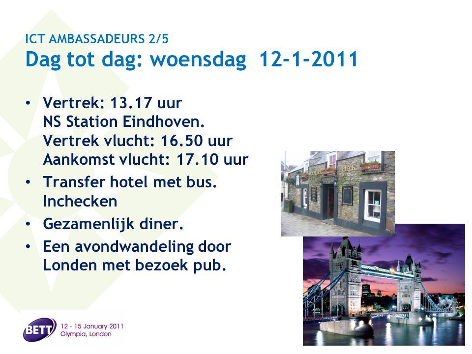 ICT AMBASSADEURS 2/5 Dag tot dag: woensdag 12-1-2011 • Vertrek: 13.17 uur NS Station Eindhoven. Vertrek vlucht: 16.50 uur Aankomst vlucht: 17.10 uur •