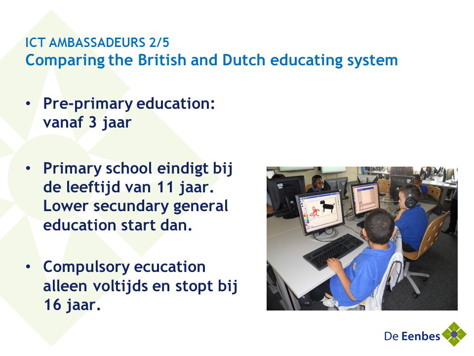 Special needs: Inclusive education versus special education & Passend Onderwijs ( Disability Discrimination Act van 1995) • Kinderen met SEN onderwijzen in Mainstream education • The education system is responsive to the diverse needs of individual children • Local authority > statement of SEN (not always) • School adapting to the student