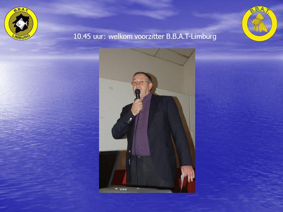 10.45 uur: welkom voorzitter B.B.A.T-Limburg