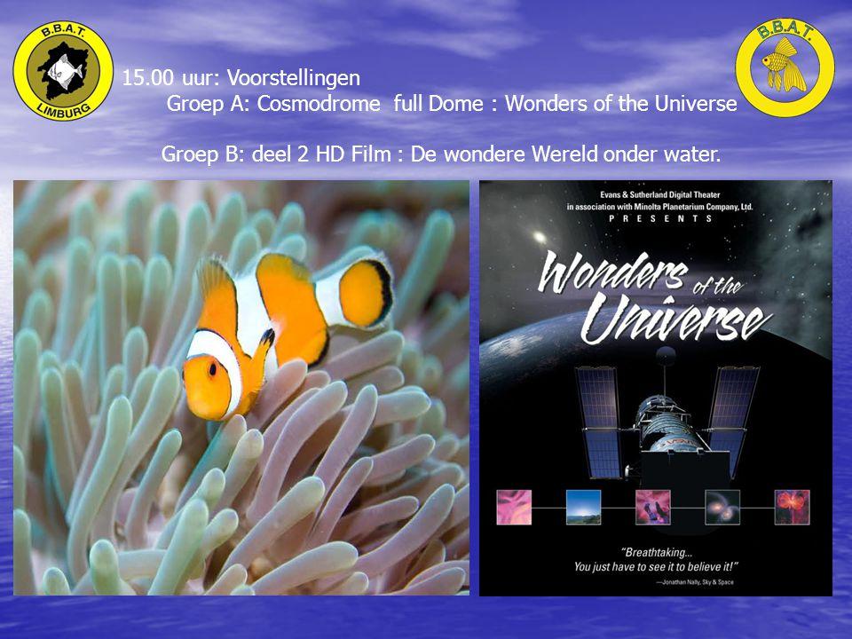 15.00 uur: Voorstellingen Groep A: Cosmodrome full Dome : Wonders of the Universe Groep B: deel 2 HD Film : De wondere Wereld onder water.