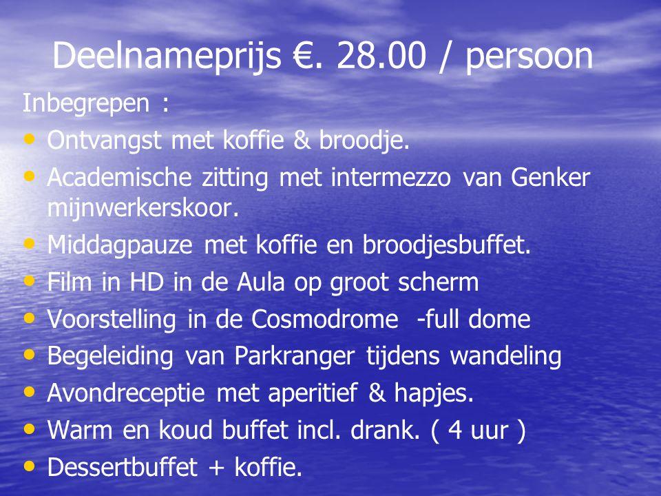 Deelnameprijs €. 28.00 / persoon Inbegrepen : • • Ontvangst met koffie & broodje.