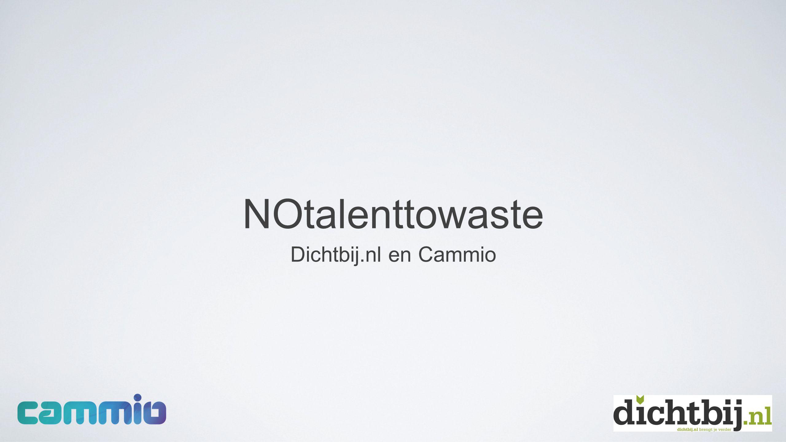 NOtalenttowaste Dichtbij.nl en Cammio