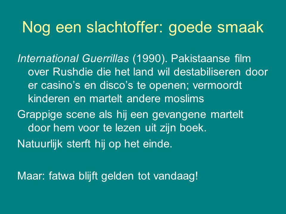 Nog een slachtoffer: goede smaak International Guerrillas (1990). Pakistaanse film over Rushdie die het land wil destabiliseren door er casino's en di