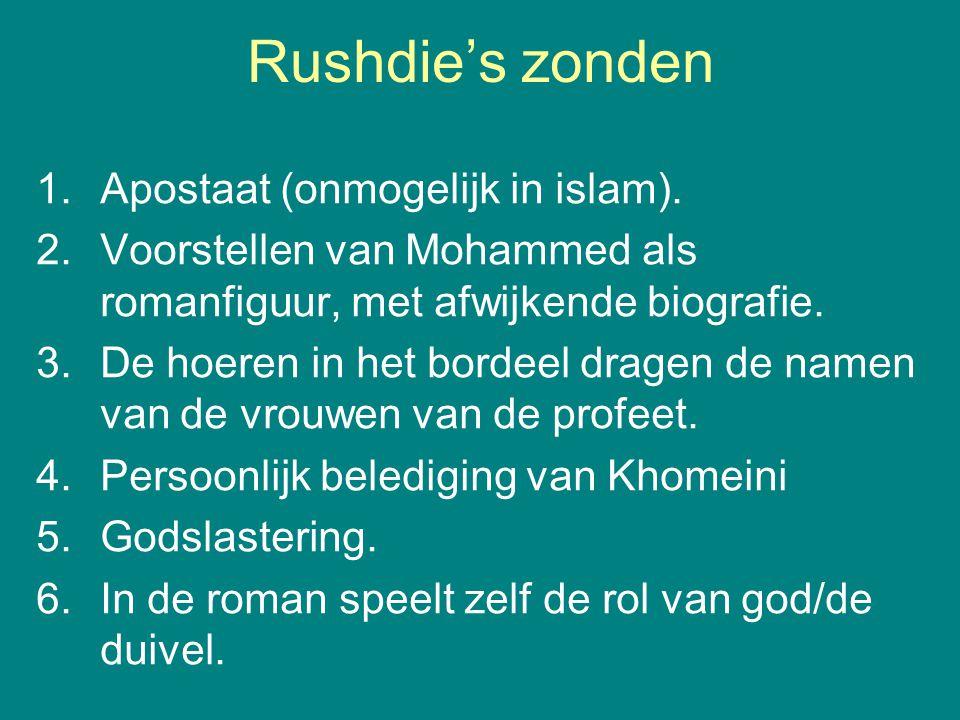 Rushdie's zonden 1.Apostaat (onmogelijk in islam). 2.Voorstellen van Mohammed als romanfiguur, met afwijkende biografie. 3.De hoeren in het bordeel dr