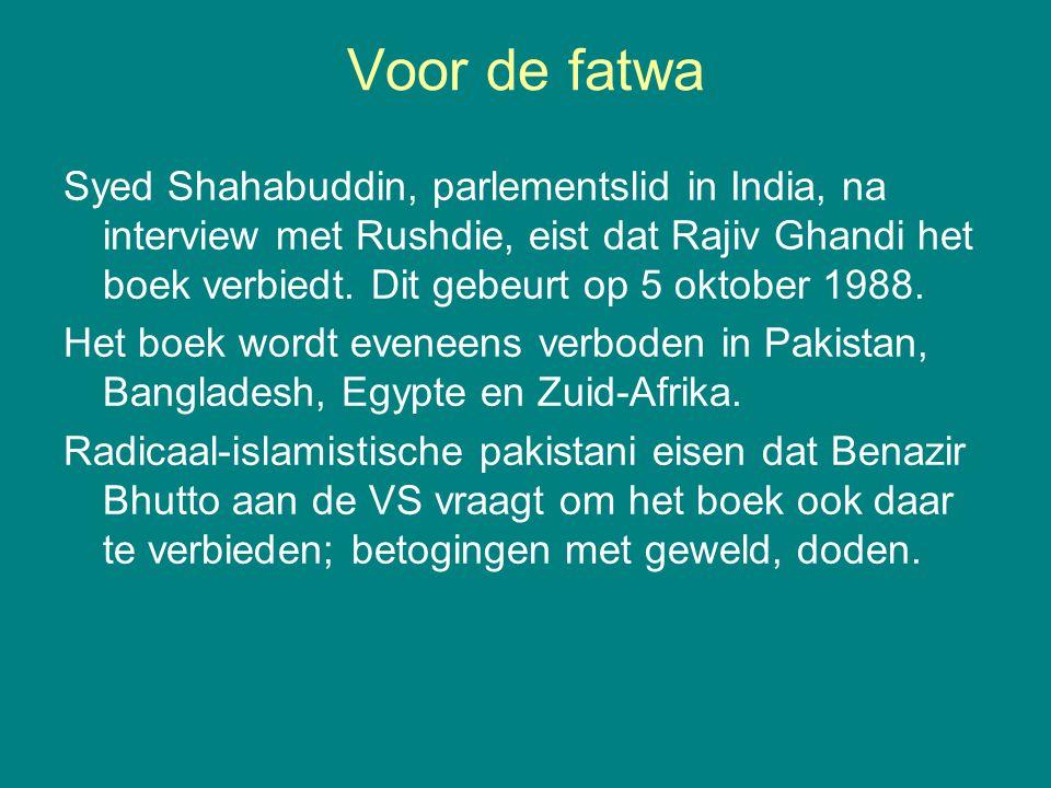 Voor de fatwa Syed Shahabuddin, parlementslid in India, na interview met Rushdie, eist dat Rajiv Ghandi het boek verbiedt. Dit gebeurt op 5 oktober 19