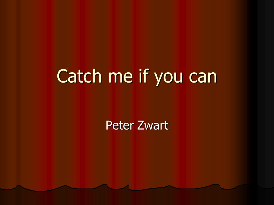 Catch me if you can Peter Zwart