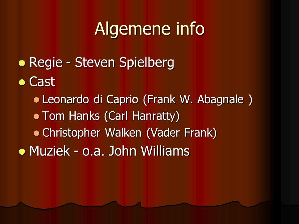 Algemene info  Regie - Steven Spielberg  Cast  Leonardo di Caprio (Frank W. Abagnale )  Tom Hanks (Carl Hanratty)  Christopher Walken (Vader Fran