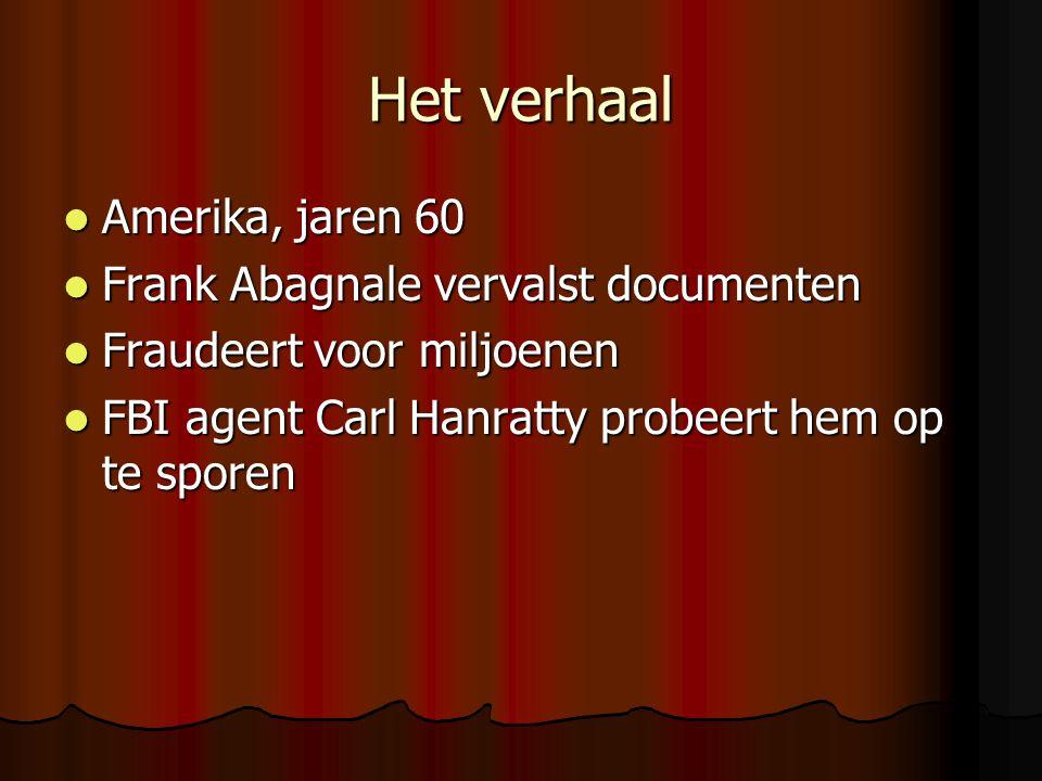 Het verhaal  Amerika, jaren 60  Frank Abagnale vervalst documenten  Fraudeert voor miljoenen  FBI agent Carl Hanratty probeert hem op te sporen