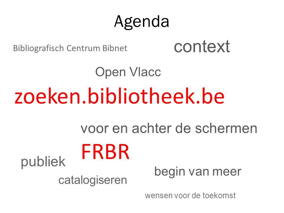 Agenda zoeken.bibliotheek.be context voor en achter de schermen begin van meer publiek catalogiseren FRBR Bibliografisch Centrum Bibnet Open Vlacc wensen voor de toekomst