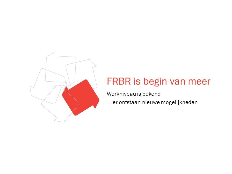 FRBR is begin van meer Werkniveau is bekend … er ontstaan nieuwe mogelijkheden