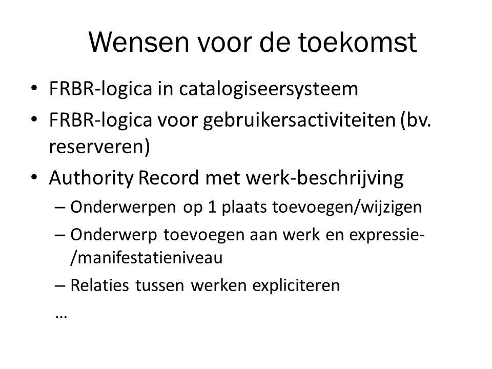 Wensen voor de toekomst • FRBR-logica in catalogiseersysteem • FRBR-logica voor gebruikersactiviteiten (bv.