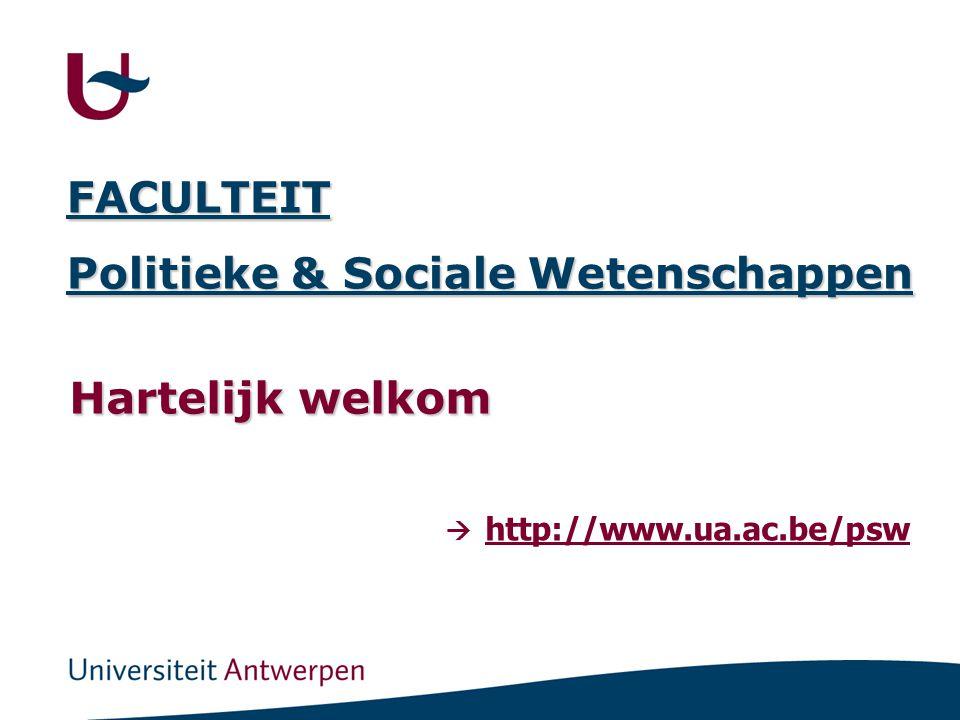 FACULTEIT Politieke & Sociale Wetenschappen Hartelijk welkom  http://www.ua.ac.be/psw