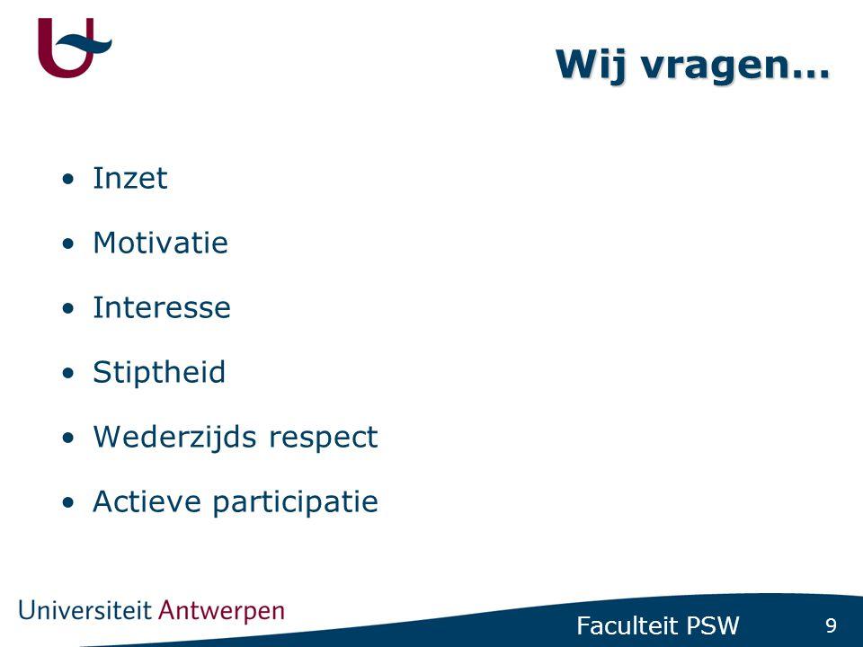9 Faculteit PSW Wij vragen… •Inzet •Motivatie •Interesse •Stiptheid •Wederzijds respect •Actieve participatie