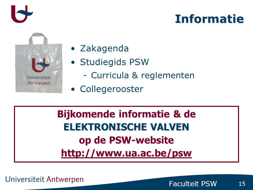 15 Faculteit PSW Informatie •Zakagenda •Studiegids PSW -Curricula & reglementen •Collegerooster Bijkomende informatie & de ELEKTRONISCHE VALVEN op de PSW-website http://www.ua.ac.be/psw