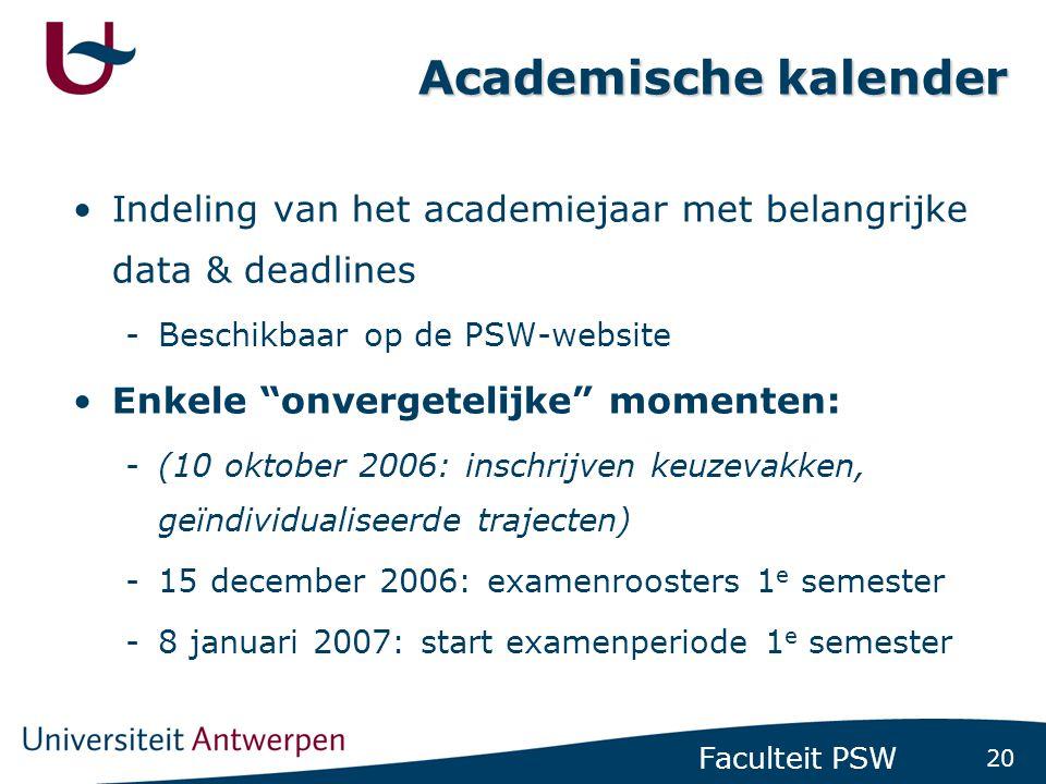 """20 Faculteit PSW Academische kalender •Indeling van het academiejaar met belangrijke data & deadlines -Beschikbaar op de PSW-website •Enkele """"onverget"""