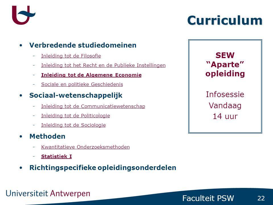22 Faculteit PSW Curriculum •Verbredende studiedomeinen -Inleiding tot de FilosofieInleiding tot de Filosofie -Inleiding tot het Recht en de Publieke