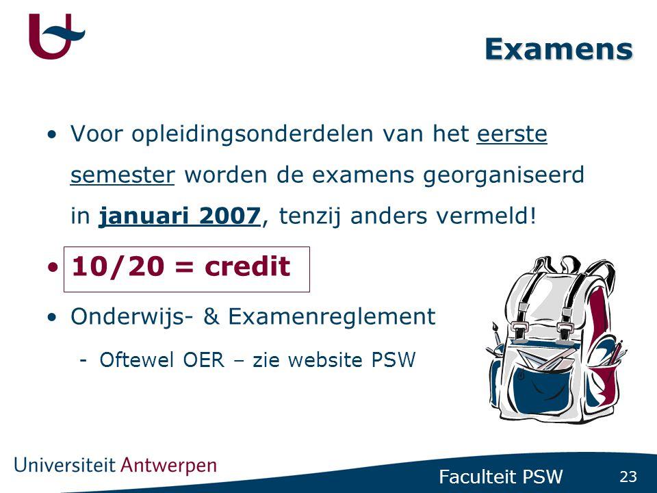 23 Faculteit PSW Examens •Voor opleidingsonderdelen van het eerste semester worden de examens georganiseerd in januari 2007, tenzij anders vermeld! •1