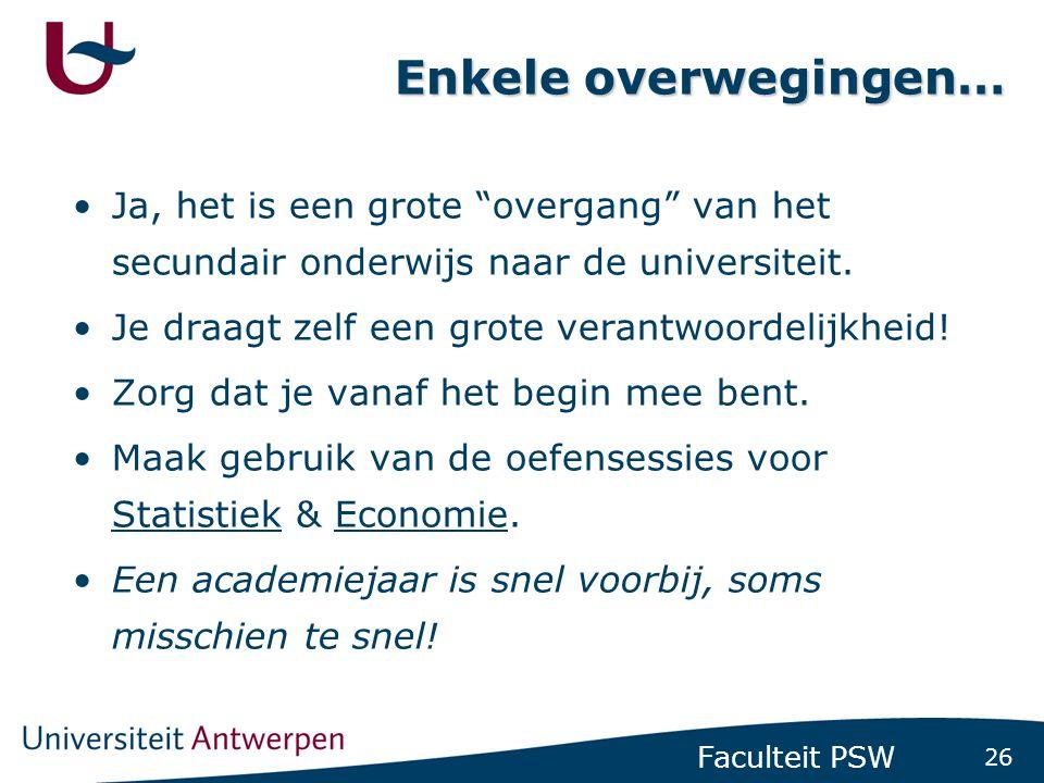 26 Faculteit PSW Enkele overwegingen… •Ja, het is een grote overgang van het secundair onderwijs naar de universiteit.