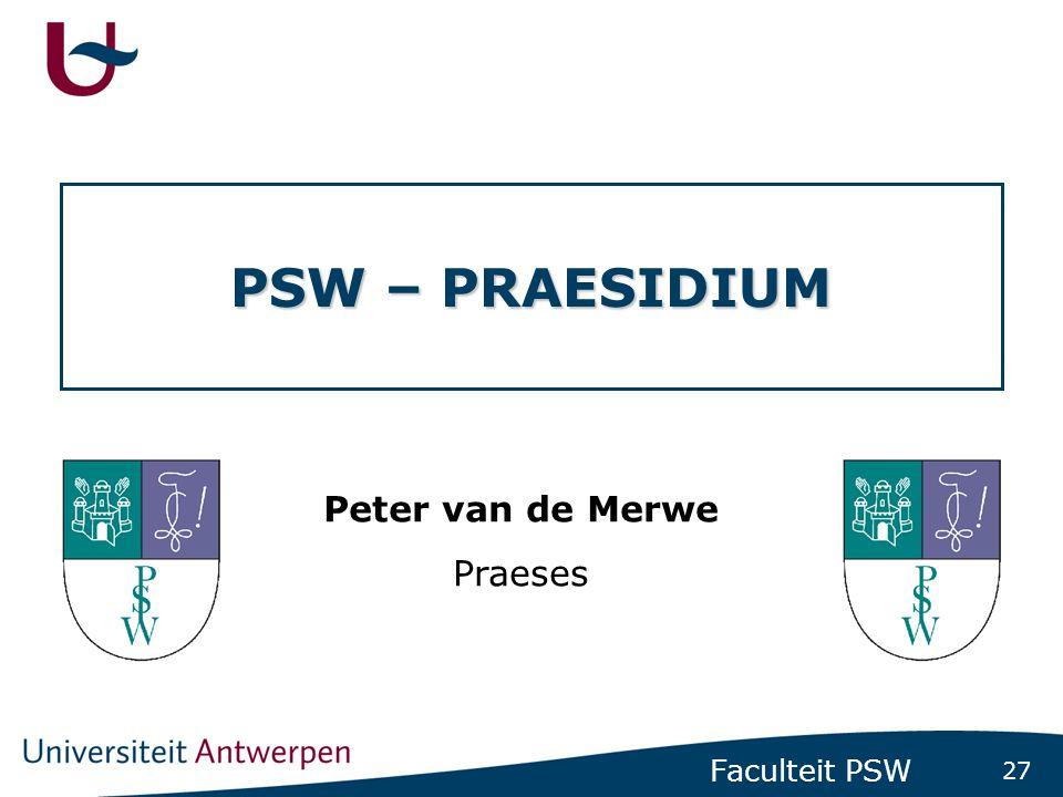 27 Faculteit PSW PSW – PRAESIDIUM Peter van de Merwe Praeses