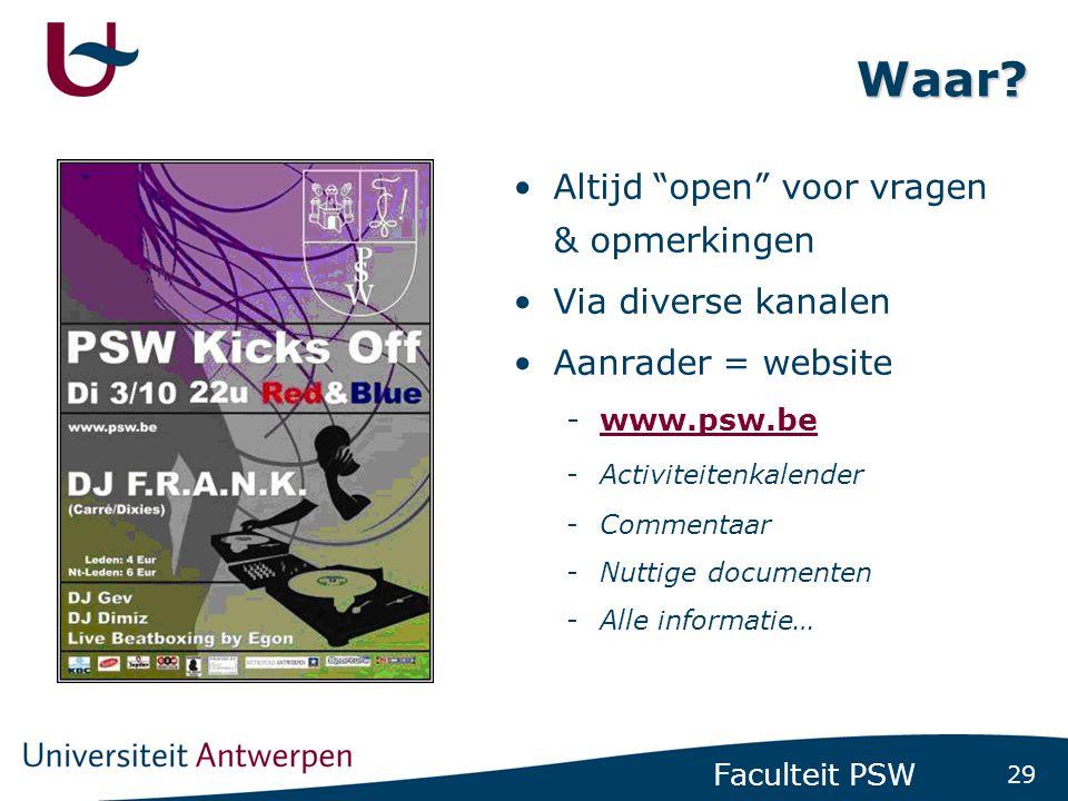"""29 Faculteit PSW Waar? •Altijd """"open"""" voor vragen & opmerkingen •Via diverse kanalen •Aanrader = website -www.psw.bewww.psw.be -Activiteitenkalender -"""