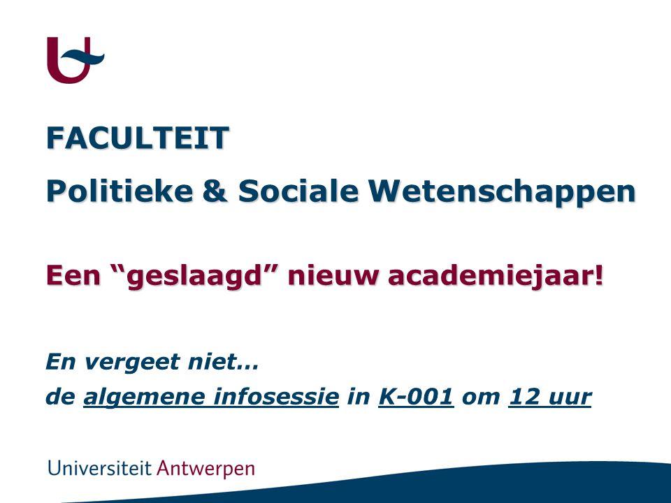 """FACULTEIT Politieke & Sociale Wetenschappen Een """"geslaagd"""" nieuw academiejaar! En vergeet niet… de algemene infosessie in K-001 om 12 uur"""
