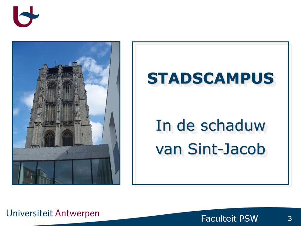 3 Faculteit PSW STADSCAMPUS In de schaduw van Sint-Jacob STADSCAMPUS In de schaduw van Sint-Jacob