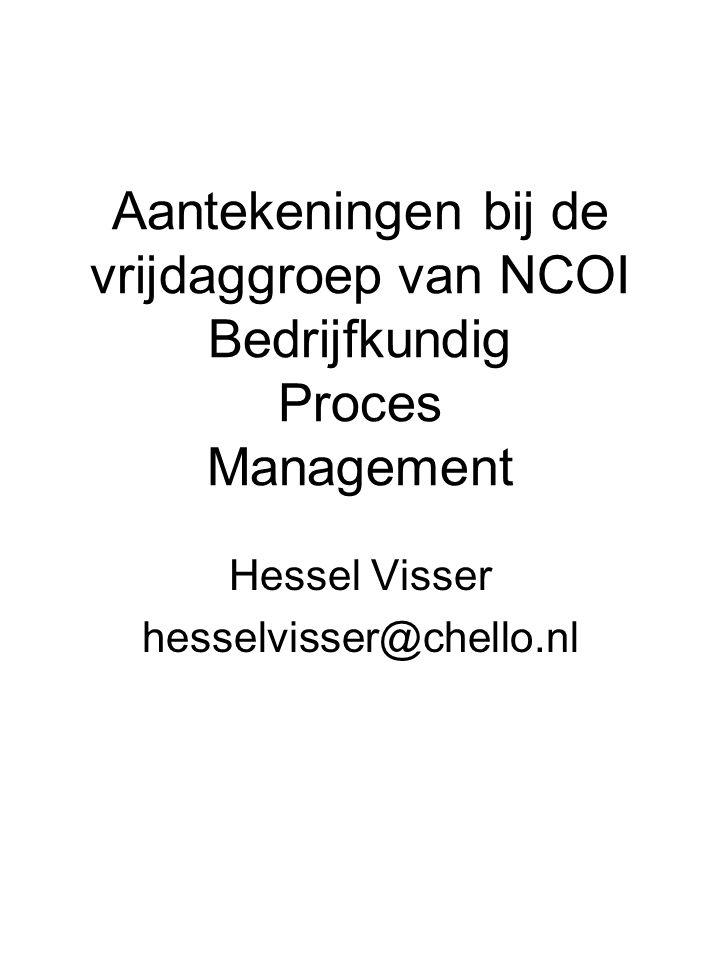Aantekeningen bij de vrijdaggroep van NCOI Bedrijfkundig Proces Management Hessel Visser hesselvisser@chello.nl