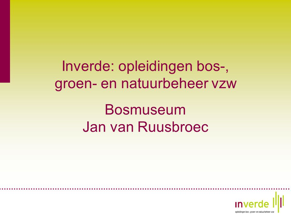 Inverde: opleidingen bos-, groen- en natuurbeheer vzw Bosmuseum Jan van Ruusbroec