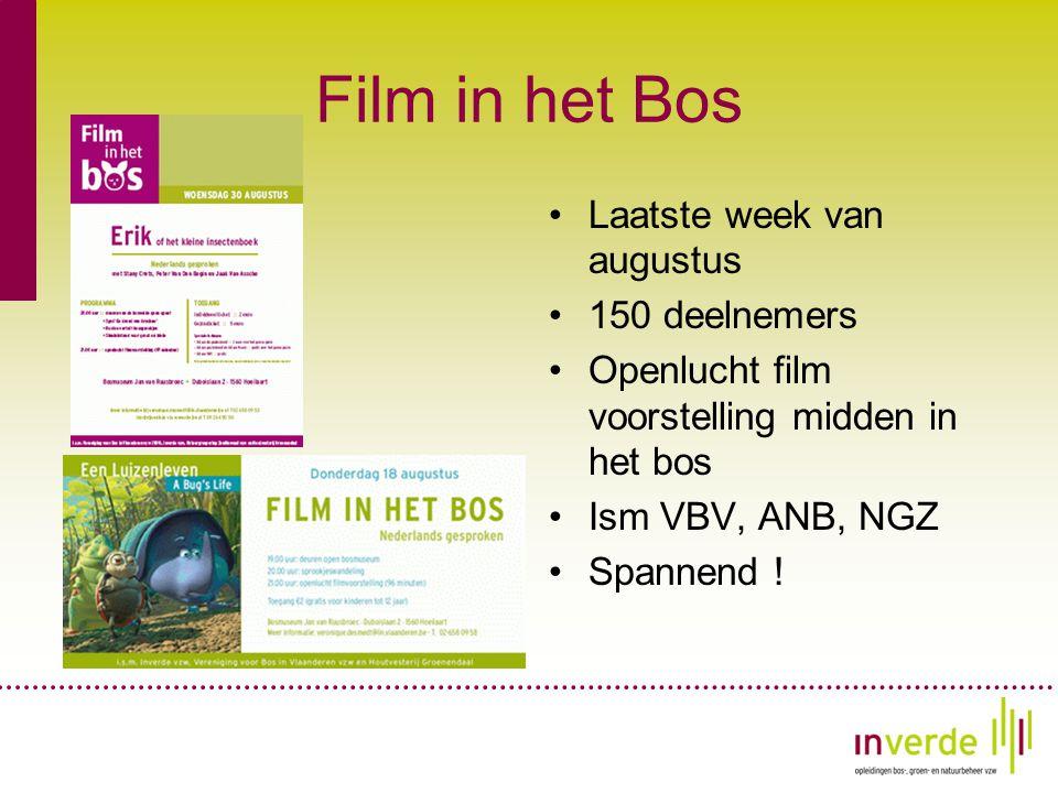 Film in het Bos •Laatste week van augustus •150 deelnemers •Openlucht film voorstelling midden in het bos •Ism VBV, ANB, NGZ •Spannend !