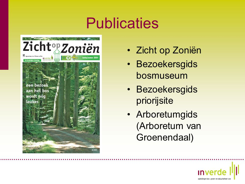 Publicaties •Zicht op Zoniën •Bezoekersgids bosmuseum •Bezoekersgids priorijsite •Arboretumgids (Arboretum van Groenendaal)