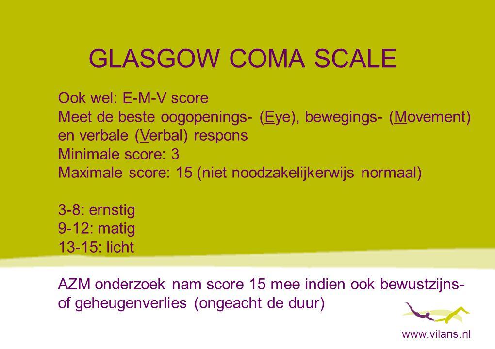 www.vilans.nl GLASGOW COMA SCALE Ook wel: E-M-V score Meet de beste oogopenings- (Eye), bewegings- (Movement) en verbale (Verbal) respons Minimale sco