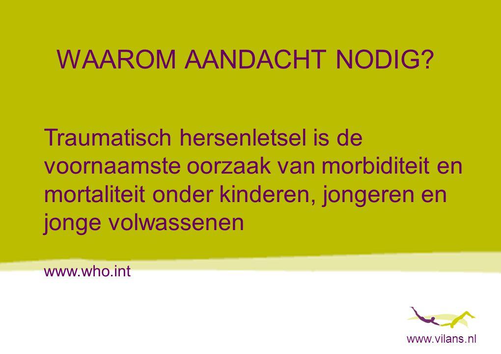 www.vilans.nl WAAROM AANDACHT NODIG? Traumatisch hersenletsel is de voornaamste oorzaak van morbiditeit en mortaliteit onder kinderen, jongeren en jon
