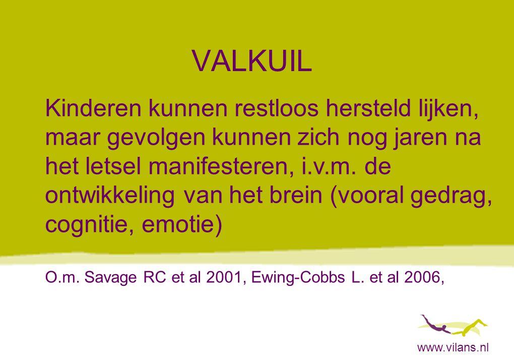 www.vilans.nl VALKUIL Kinderen kunnen restloos hersteld lijken, maar gevolgen kunnen zich nog jaren na het letsel manifesteren, i.v.m. de ontwikkeling