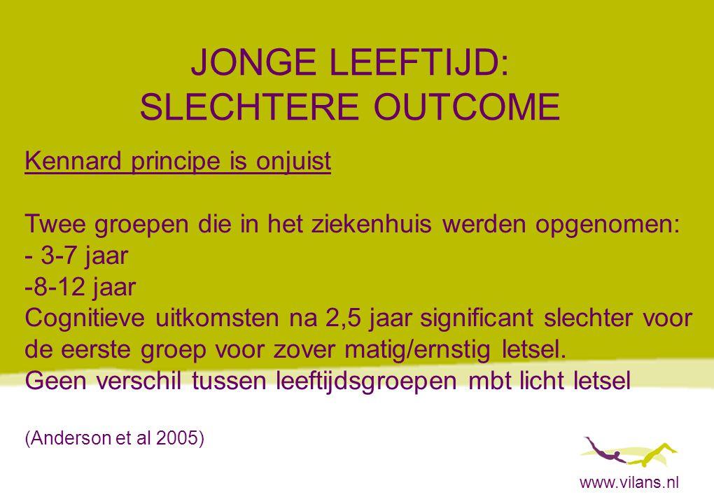 www.vilans.nl JONGE LEEFTIJD: SLECHTERE OUTCOME Kennard principe is onjuist Twee groepen die in het ziekenhuis werden opgenomen: - 3-7 jaar -8-12 jaar