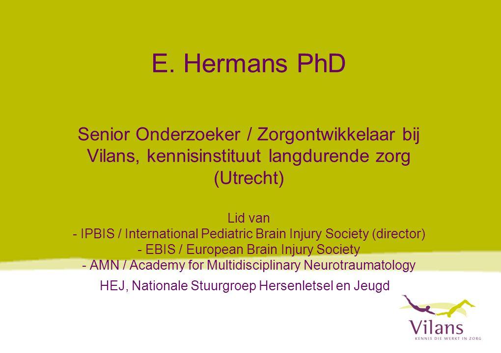 E. Hermans PhD Senior Onderzoeker / Zorgontwikkelaar bij Vilans, kennisinstituut langdurende zorg (Utrecht) Lid van - IPBIS / International Pediatric