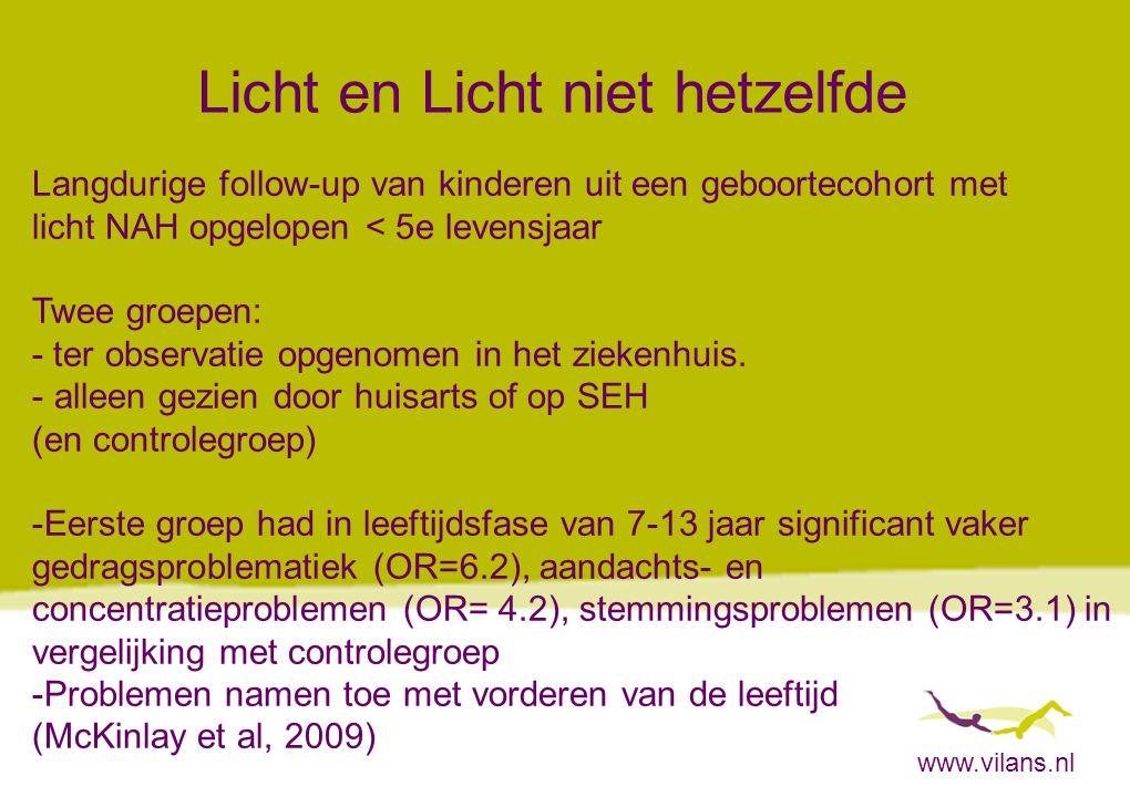 www.vilans.nl Licht en Licht niet hetzelfde Langdurige follow-up van kinderen uit een geboortecohort met licht NAH opgelopen < 5e levensjaar Twee groe