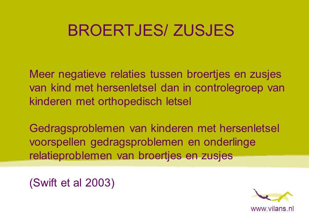 www.vilans.nl BROERTJES/ ZUSJES Meer negatieve relaties tussen broertjes en zusjes van kind met hersenletsel dan in controlegroep van kinderen met ort