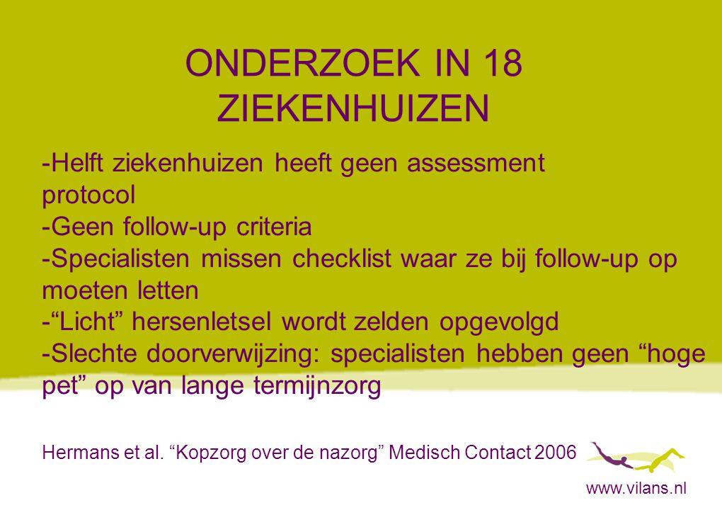 www.vilans.nl ONDERZOEK IN 18 ZIEKENHUIZEN -Helft ziekenhuizen heeft geen assessment protocol -Geen follow-up criteria -Specialisten missen checklist