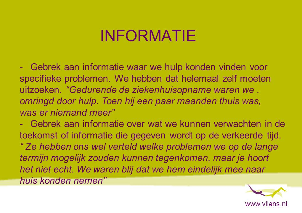 """www.vilans.nl INFORMATIE -Gebrek aan informatie waar we hulp konden vinden voor specifieke problemen. We hebben dat helemaal zelf moeten uitzoeken. """"G"""