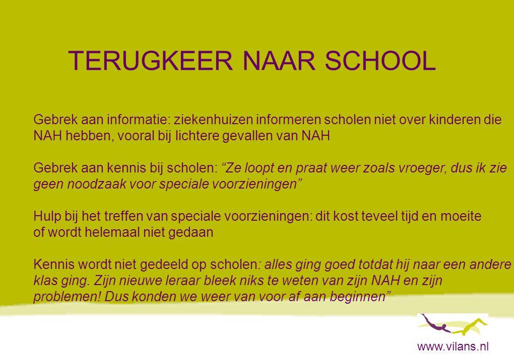 www.vilans.nl TERUGKEER NAAR SCHOOL Gebrek aan informatie: ziekenhuizen informeren scholen niet over kinderen die NAH hebben, vooral bij lichtere geva