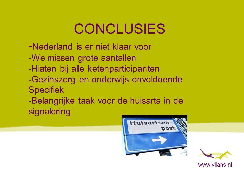www.vilans.nl CONCLUSIES - Nederland is er niet klaar voor -We missen grote aantallen -Hiaten bij alle ketenparticipanten -Gezinszorg en onderwijs onv
